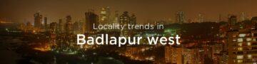 Badlapur west property market: An overview