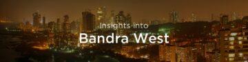 Property rates & trends in Bandra west, Mumbai