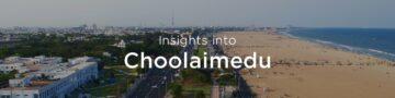 Property rates & trends in Choolaimedu, Chennai