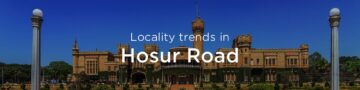 Hosur Road property market: An overview