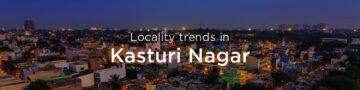 Kasturi Nagar property market: An overview