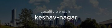 Keshav Nagar property market: An overview