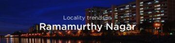 Ramamurthy Nagar property market: An overview