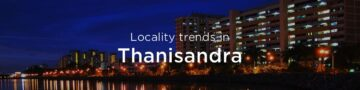 Thanisandra property market: An overview