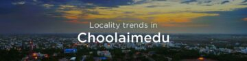 Choolaimedu property market: An overview