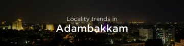 Adambakkam property market: An overview