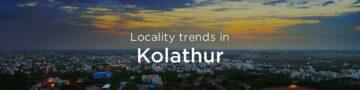 Kolathur property market: An overview