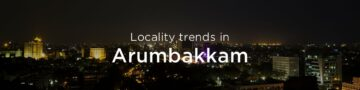Arumbakkam property market: An overview