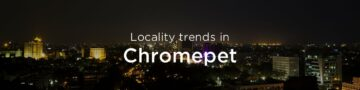 Chromepet property market: An overview
