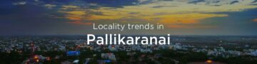 Pallikaranai property market: An overview