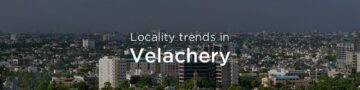 Velachery property market: An overview