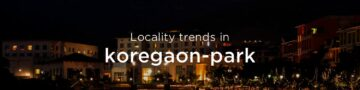 Koregaon Park property market: An overview