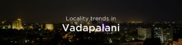 Vadapalani property market: An overview