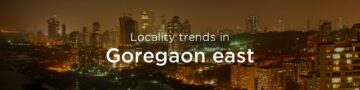 Goregaon east property market: An overview