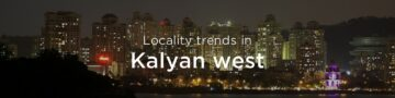 Kalyan west property market: An overview