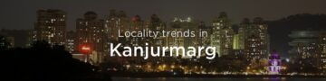 Kanjurmarg property market: An overview