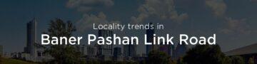 Baner Pashan Link Road property market: An overview