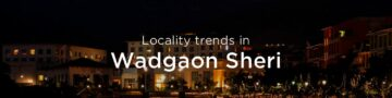Wadgaon Sheri property market: An overview