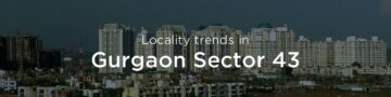 Gurgaon Sector 43 property market: An overview