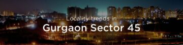 Gurgaon Sector 45 property market: An overview