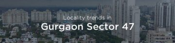 Gurgaon Sector 47 property market: An overview
