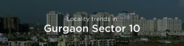 Gurgaon Sector 10 property market: An overview
