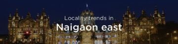 Naigaon east property market: An overview