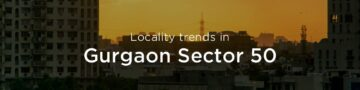 Gurgaon Sector 50 property market: An overview