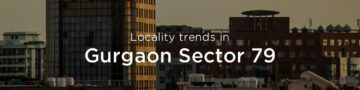 Gurgaon Sector 79 property market: An overview