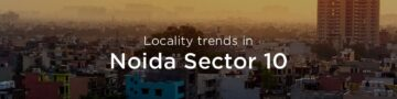 Noida Sector 10 property market: An overview