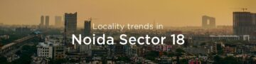 Noida Sector 18 property market: An overview