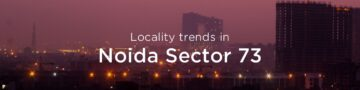 Noida Sector 73 property market – An overview