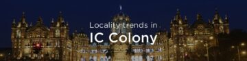 IC Colony property market: An overview