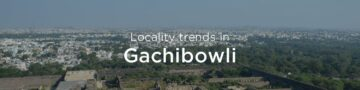 Gachibowli property market: An overview