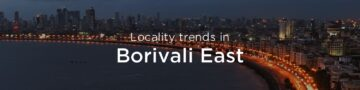 Borivali east property market: An overview