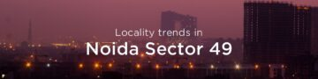 Noida Sector 49 property market: An overview