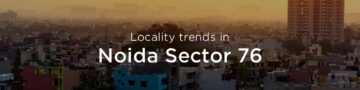Sector 76 property market: An overview