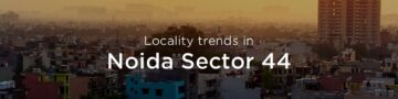 Noida Sector 44 property market: An overview