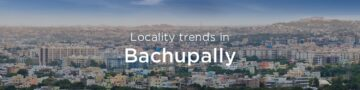Bachupally property market: An overview