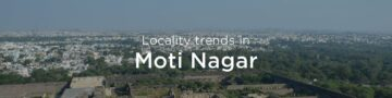 Moti Nagar property market: An overview