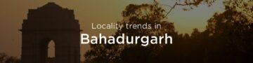 Bahadurgarh property market: An overview