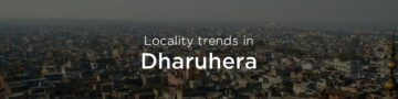 Dharuhera property market: An overview