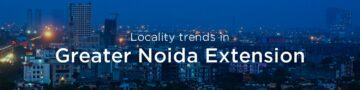 Greater Noida Extension property market: An overview