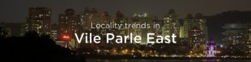 Vile Parle east property market: An overview