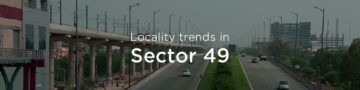 Faridabad Sector 49 property market: An overview