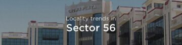 Faridabad Sector 56 property market: An overview