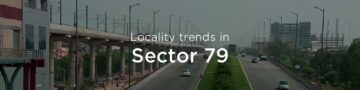 Faridabad Sector 79 property market: An overview
