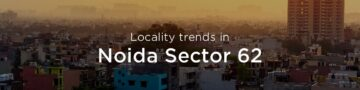 Noida Sector 62 property market: An overview