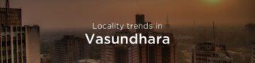 Vasundhara property market: An overview