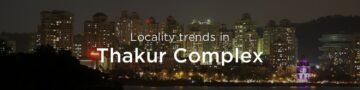 Thakur Complex property market: An overview